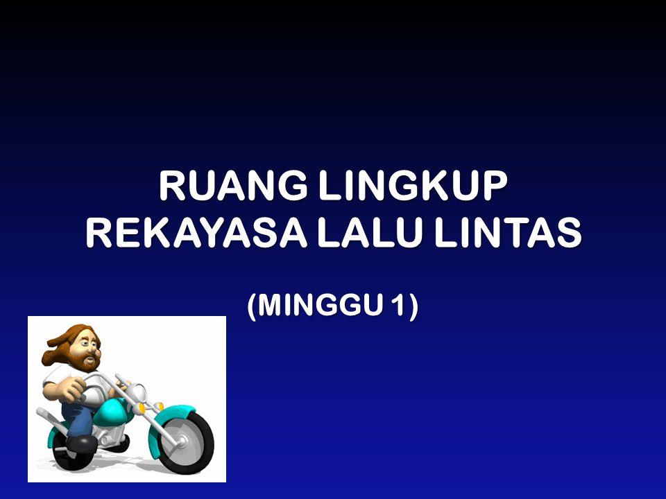 RUANG LINGKUP REKAYASA LALU LINTAS (MINGGU 1)