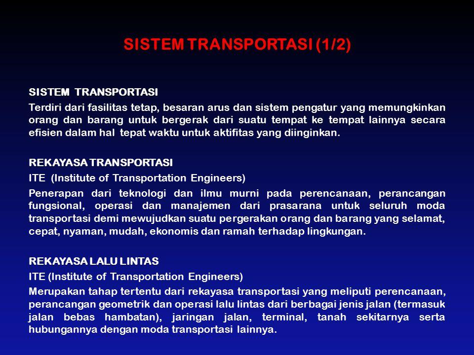 SISTEM TRANSPORTASI (1/2) SISTEM TRANSPORTASI Terdiri dari fasilitas tetap, besaran arus dan sistem pengatur yang memungkinkan orang dan barang untuk