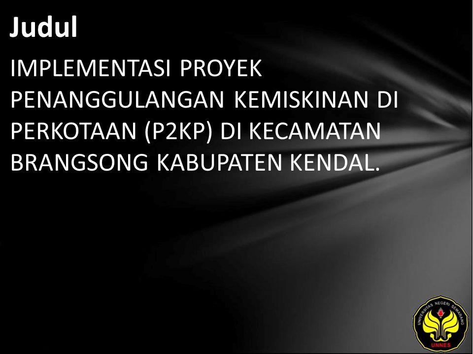 Judul IMPLEMENTASI PROYEK PENANGGULANGAN KEMISKINAN DI PERKOTAAN (P2KP) DI KECAMATAN BRANGSONG KABUPATEN KENDAL.
