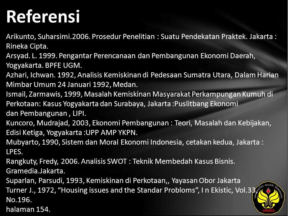 Referensi Arikunto, Suharsimi.2006. Prosedur Penelitian : Suatu Pendekatan Praktek. Jakarta : Rineka Cipta. Arsyad. L. 1999. Pengantar Perencanaan dan