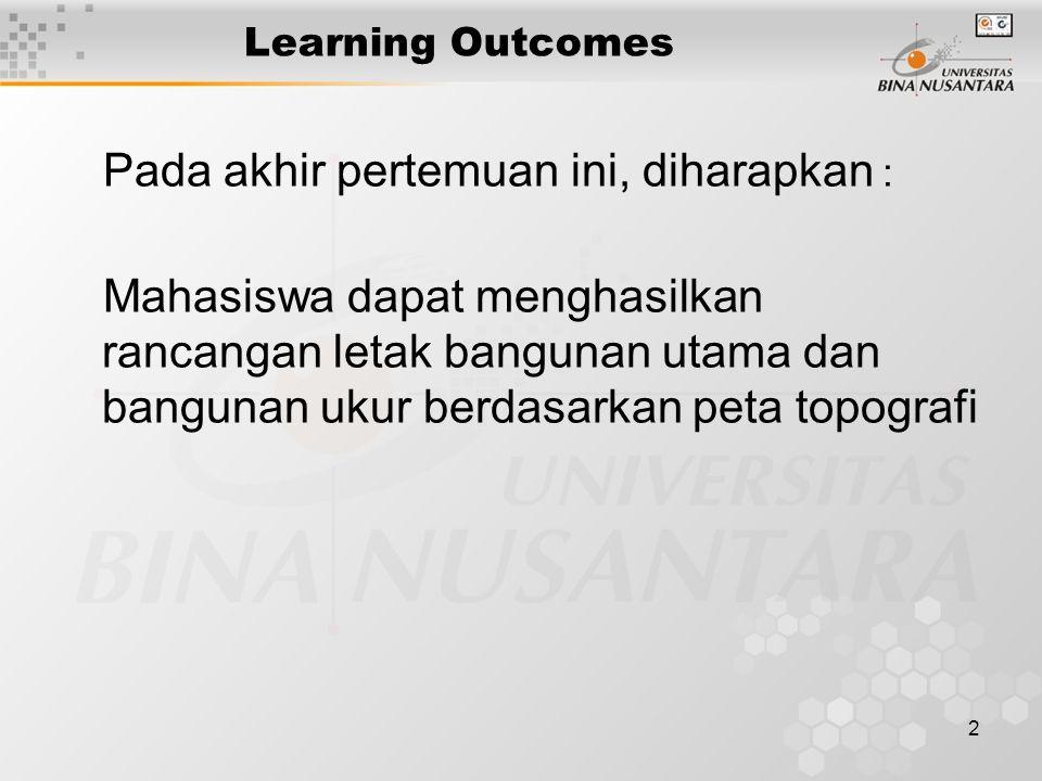 2 Learning Outcomes Pada akhir pertemuan ini, diharapkan : Mahasiswa dapat menghasilkan rancangan letak bangunan utama dan bangunan ukur berdasarkan p