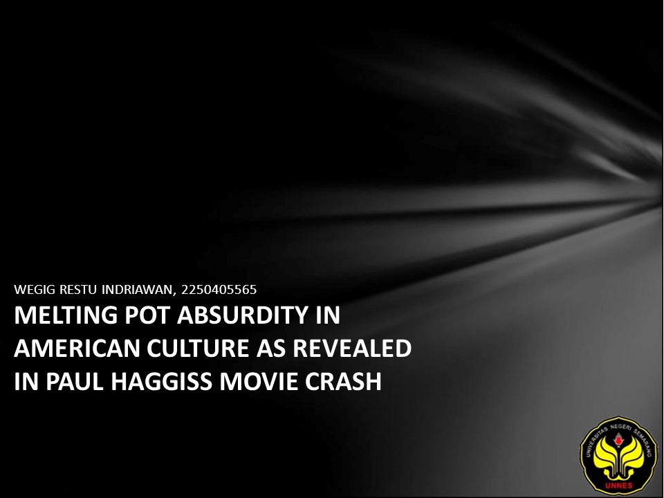 WEGIG RESTU INDRIAWAN, 2250405565 MELTING POT ABSURDITY IN AMERICAN CULTURE AS REVEALED IN PAUL HAGGISS MOVIE CRASH