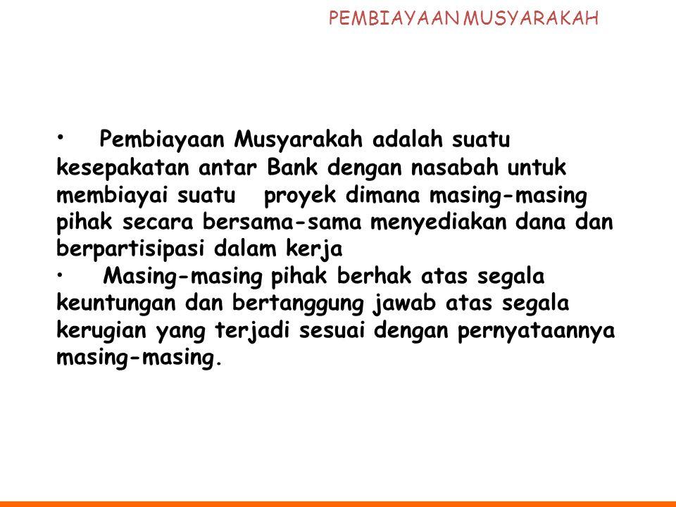 PEMBIAYAAN MUSYARAKAH Pembiayaan Musyarakah adalah suatu kesepakatan antar Bank dengan nasabah untuk membiayai suatu proyek dimana masing-masing pihak