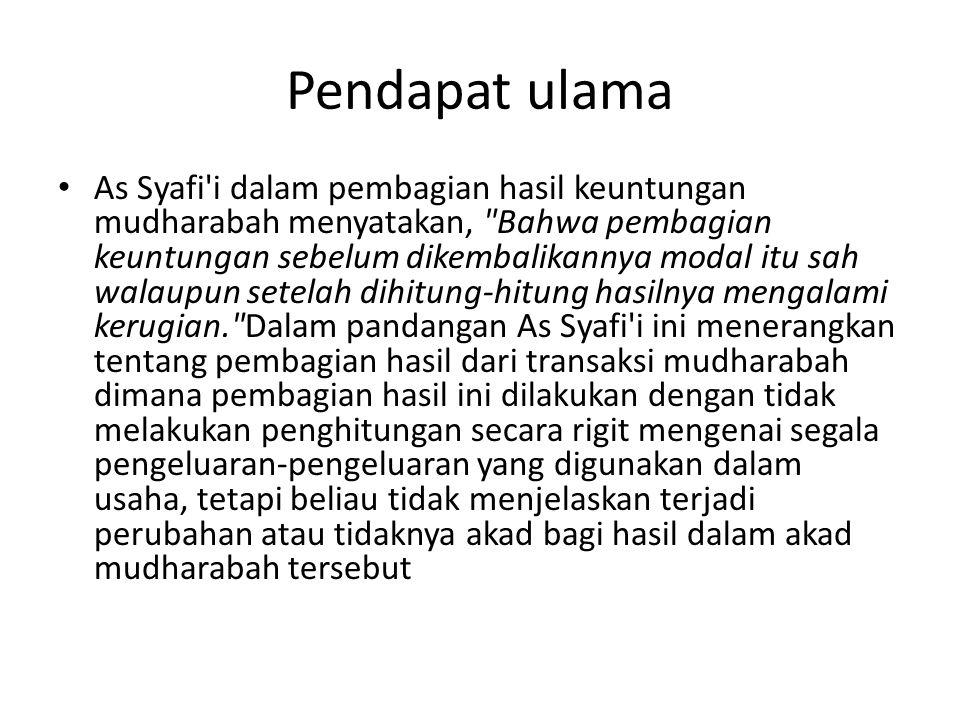 Pendapat ulama As Syafi'i dalam pembagian hasil keuntungan mudharabah menyatakan,