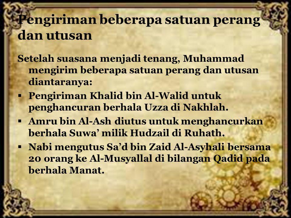 Pengiriman beberapa satuan perang dan utusan Setelah suasana menjadi tenang, Muhammad mengirim beberapa satuan perang dan utusan diantaranya:  Pengir
