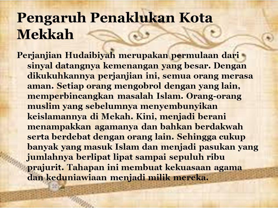 Pengaruh Penaklukan Kota Mekkah Perjanjian Hudaibiyah merupakan permulaan dari sinyal datangnya kemenangan yang besar. Dengan dikukuhkannya perjanjian