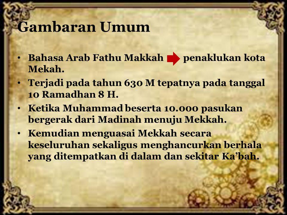 Gambaran Umum Bahasa Arab Fathu Makkah penaklukan kota Mekah. Terjadi pada tahun 630 M tepatnya pada tanggal 10 Ramadhan 8 H. Ketika Muhammad beserta
