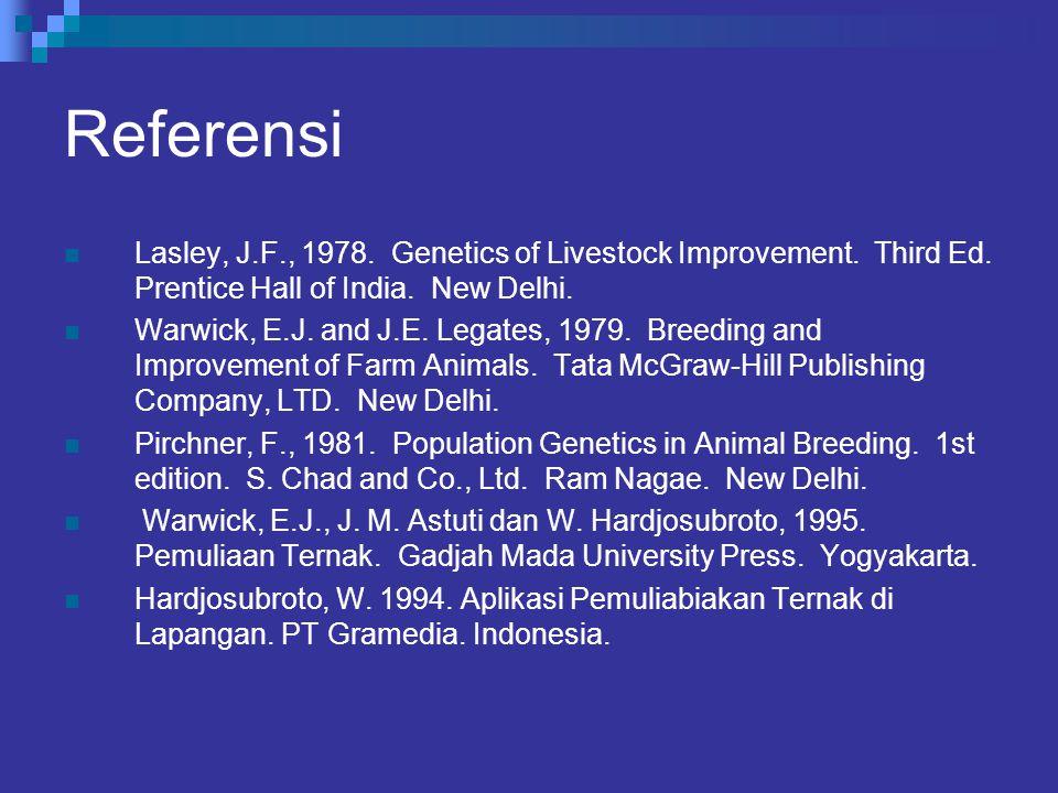 Referensi Lasley, J.F., 1978. Genetics of Livestock Improvement. Third Ed. Prentice Hall of India. New Delhi. Warwick, E.J. and J.E. Legates, 1979. Br