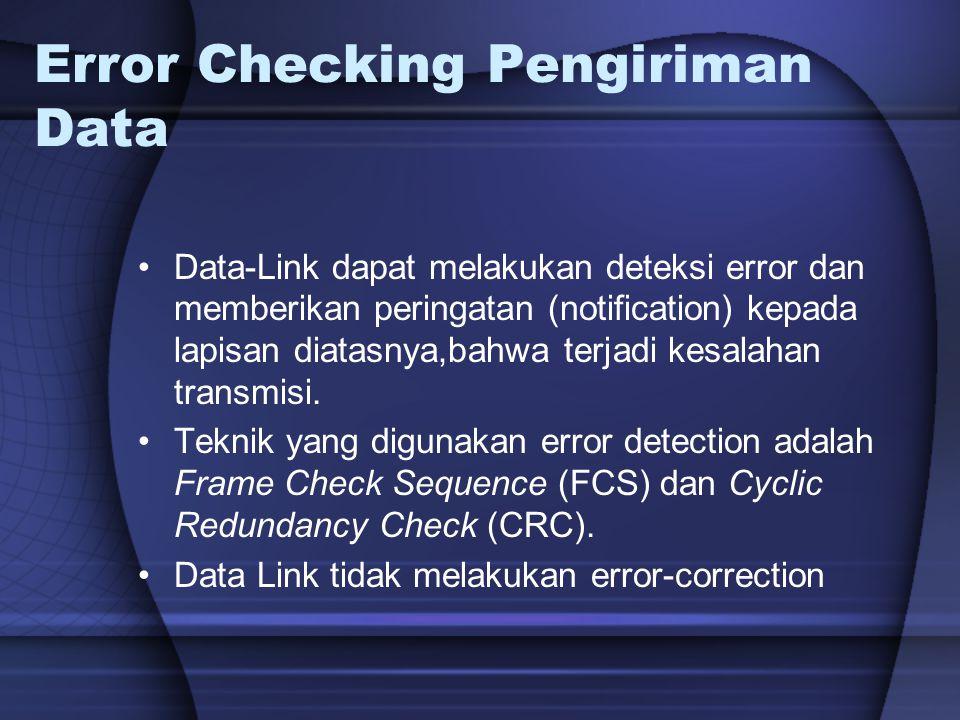 Error Checking Pengiriman Data Data-Link dapat melakukan deteksi error dan memberikan peringatan (notification) kepada lapisan diatasnya,bahwa terjadi
