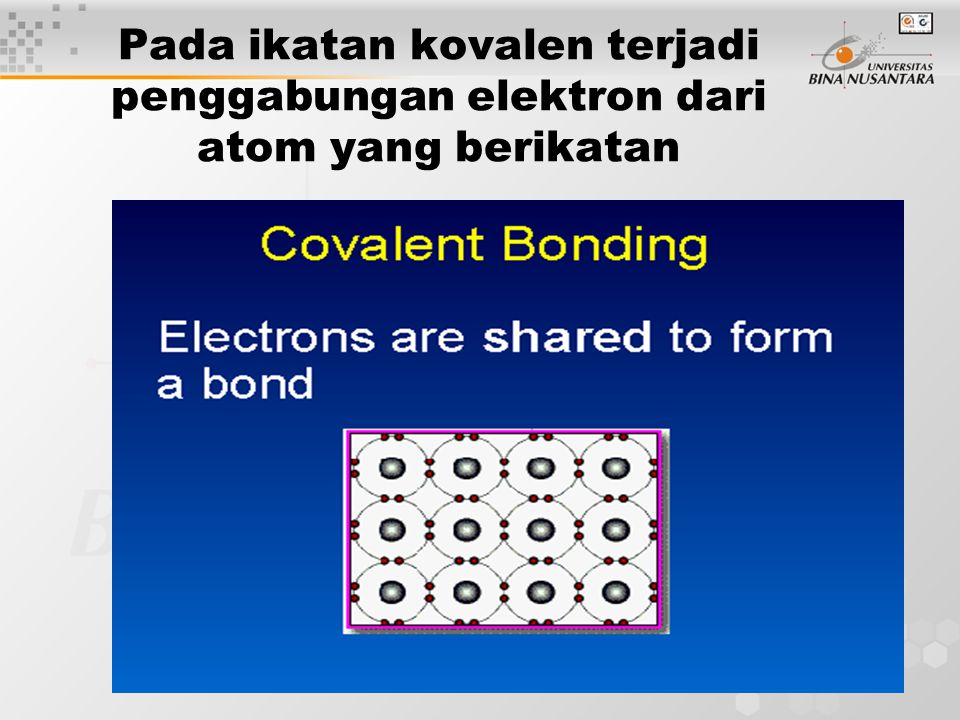 5 Pada ikatan kovalen terjadi penggabungan elektron dari atom yang berikatan