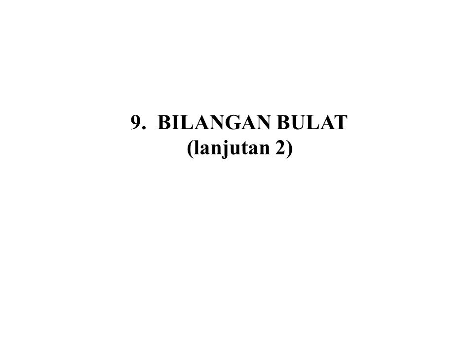 9.BILANGAN BULAT (lanjutan 2)