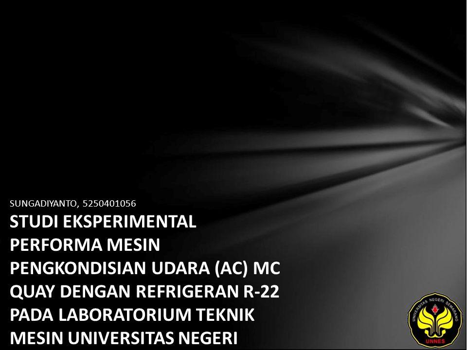 SUNGADIYANTO, 5250401056 STUDI EKSPERIMENTAL PERFORMA MESIN PENGKONDISIAN UDARA (AC) MC QUAY DENGAN REFRIGERAN R-22 PADA LABORATORIUM TEKNIK MESIN UNIVERSITAS NEGERI SEMARANG