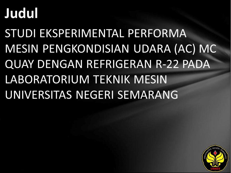 Judul STUDI EKSPERIMENTAL PERFORMA MESIN PENGKONDISIAN UDARA (AC) MC QUAY DENGAN REFRIGERAN R-22 PADA LABORATORIUM TEKNIK MESIN UNIVERSITAS NEGERI SEMARANG
