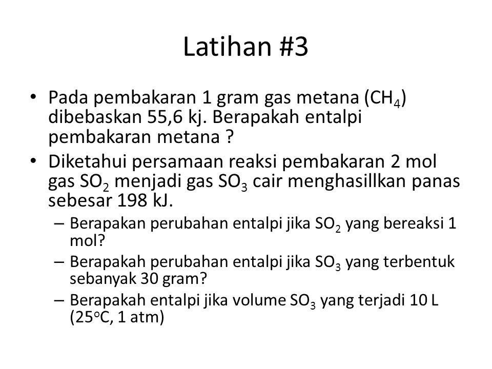 Latihan #3 Pada pembakaran 1 gram gas metana (CH 4 ) dibebaskan 55,6 kj. Berapakah entalpi pembakaran metana ? Diketahui persamaan reaksi pembakaran 2