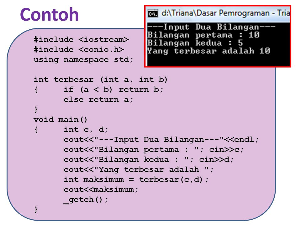 Contoh #include using namespace std; float persegi(float s) { float luas = s * s; return luas; } void main() { int sisi; cout<< ---Hitung Luas Persegi--- <<endl; cout >sisi; cout<< Luas persegi = <<persegi(sisi)<<endl; cout<< ------------------------- ; _getch(); }