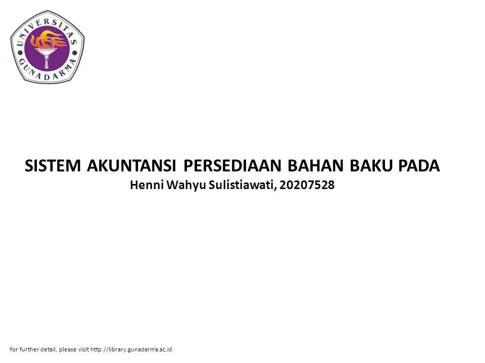 SISTEM AKUNTANSI PERSEDIAAN BAHAN BAKU PADA Henni Wahyu Sulistiawati, 20207528 for further detail, please visit http://library.gunadarma.ac.id