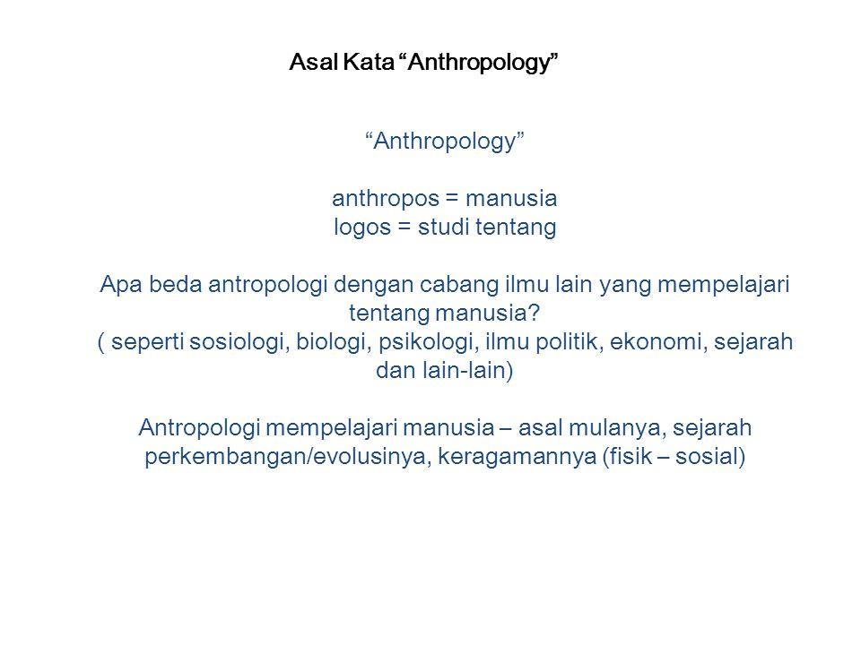"""Asal Kata """"Anthropology"""" """"Anthropology"""" anthropos = manusia logos = studi tentang Apa beda antropologi dengan cabang ilmu lain yang mempelajari tentan"""