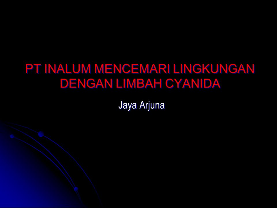 PT INALUM MENCEMARI LINGKUNGAN DENGAN LIMBAH CYANIDA Jaya Arjuna