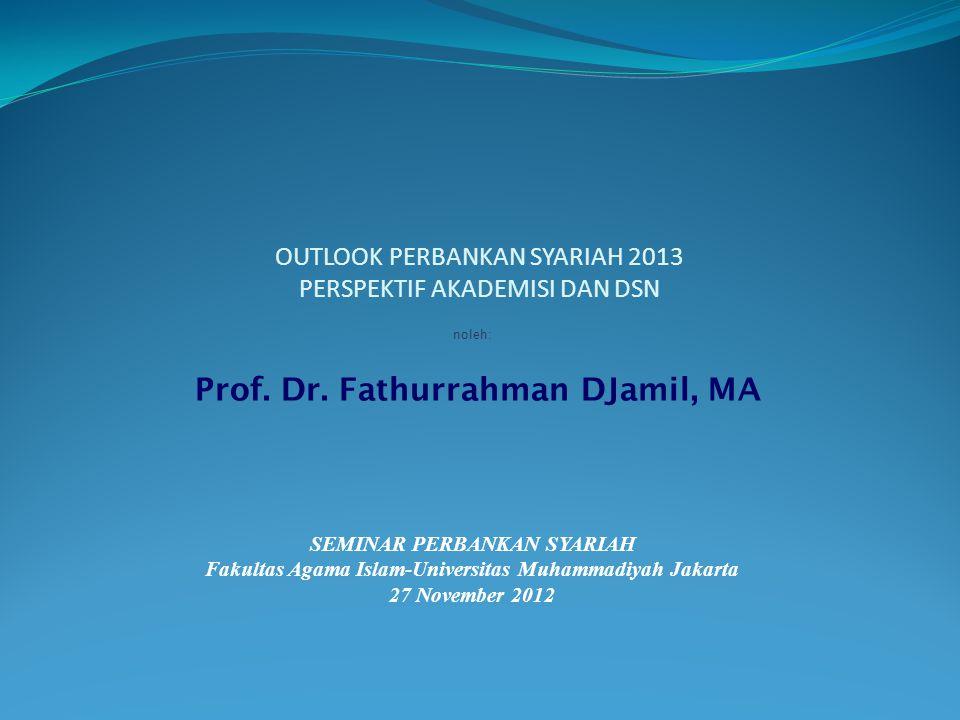 Prof. Dr. Fathurrahman DJamil, MA SEMINAR PERBANKAN SYARIAH Fakultas Agama Islam-Universitas Muhammadiyah Jakarta 27 November 2012 noleh: OUTLOOK PERB