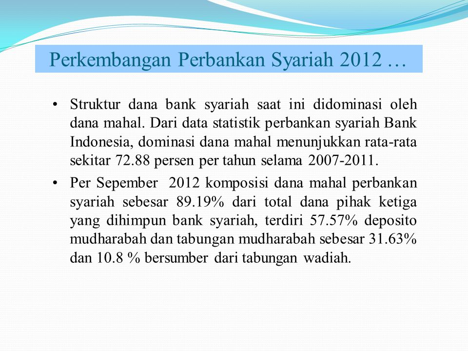 Perkembangan Perbankan Syariah 2012 … Struktur dana bank syariah saat ini didominasi oleh dana mahal.