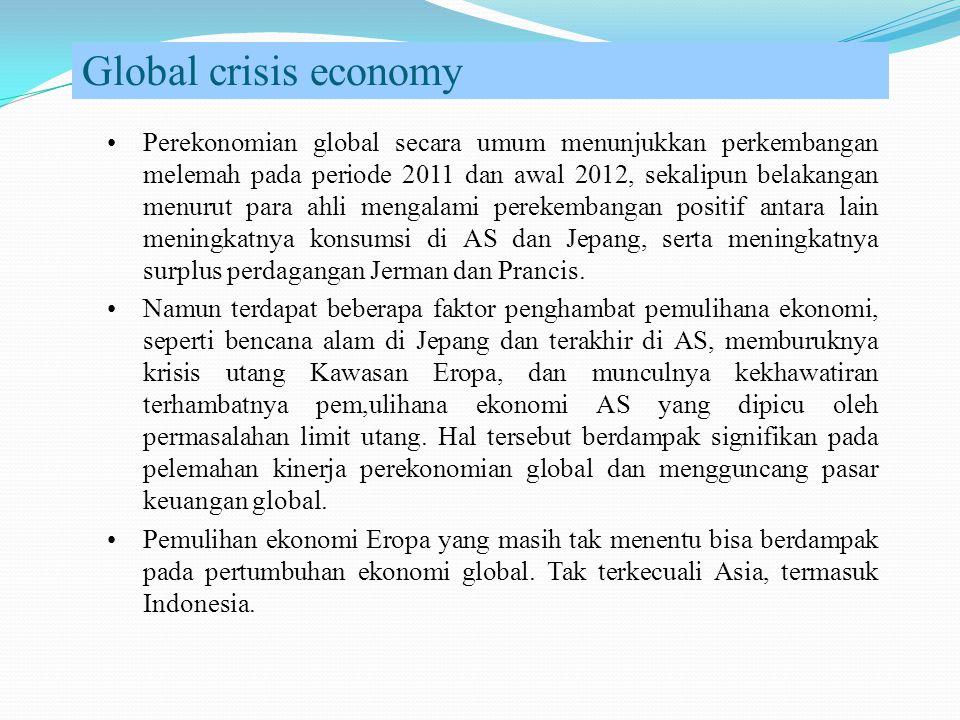 Global crisis economy Perekonomian global secara umum menunjukkan perkembangan melemah pada periode 2011 dan awal 2012, sekalipun belakangan menurut para ahli mengalami perekembangan positif antara lain meningkatnya konsumsi di AS dan Jepang, serta meningkatnya surplus perdagangan Jerman dan Prancis.