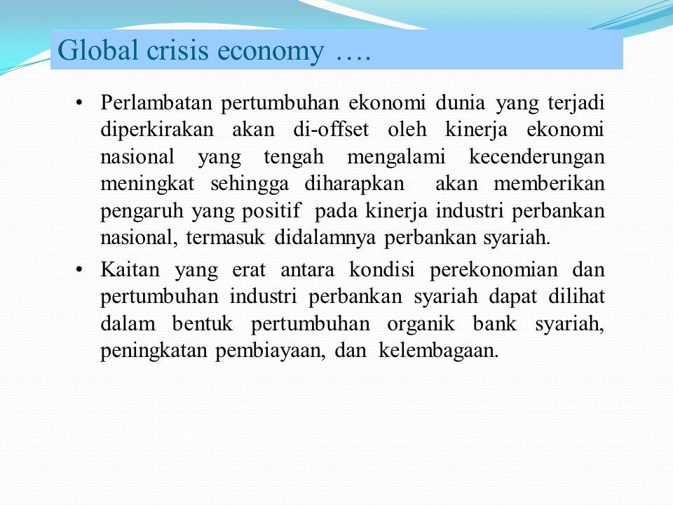 Global crisis economy …. Perlambatan pertumbuhan ekonomi dunia yang terjadi diperkirakan akan di-offset oleh kinerja ekonomi nasional yang tengah meng