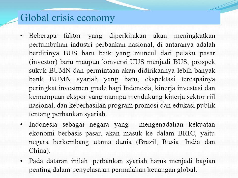 Global crisis economy Beberapa faktor yang diperkirakan akan meningkatkan pertumbuhan industri perbankan nasional, di antaranya adalah berdirinya BUS