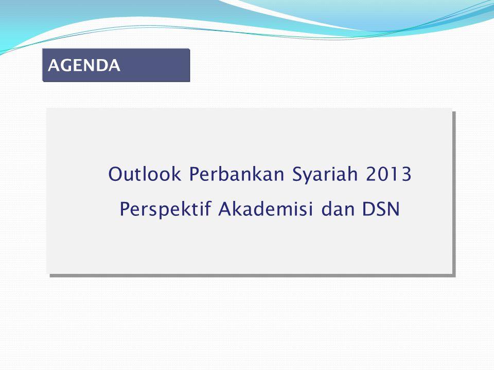 Outlook Perbankan Syariah 2013 Perspektif Akademisi dan DSN Outlook Perbankan Syariah 2013 Perspektif Akademisi dan DSN AGENDA