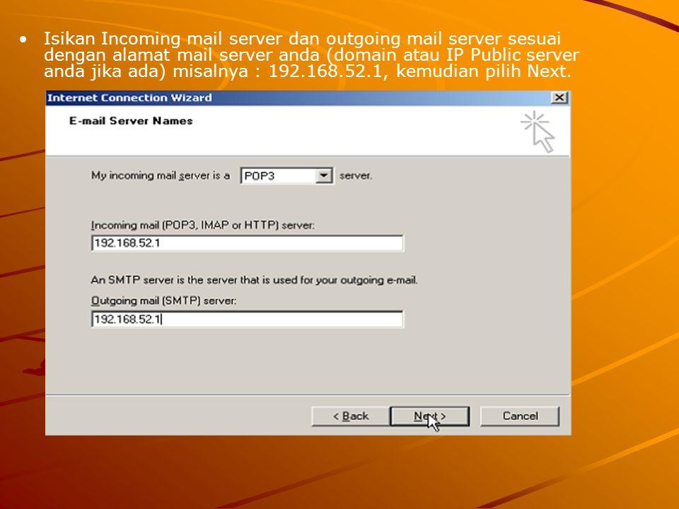 Isikan Incoming mail server dan outgoing mail server sesuai dengan alamat mail server anda (domain atau IP Public server anda jika ada) misalnya : 192