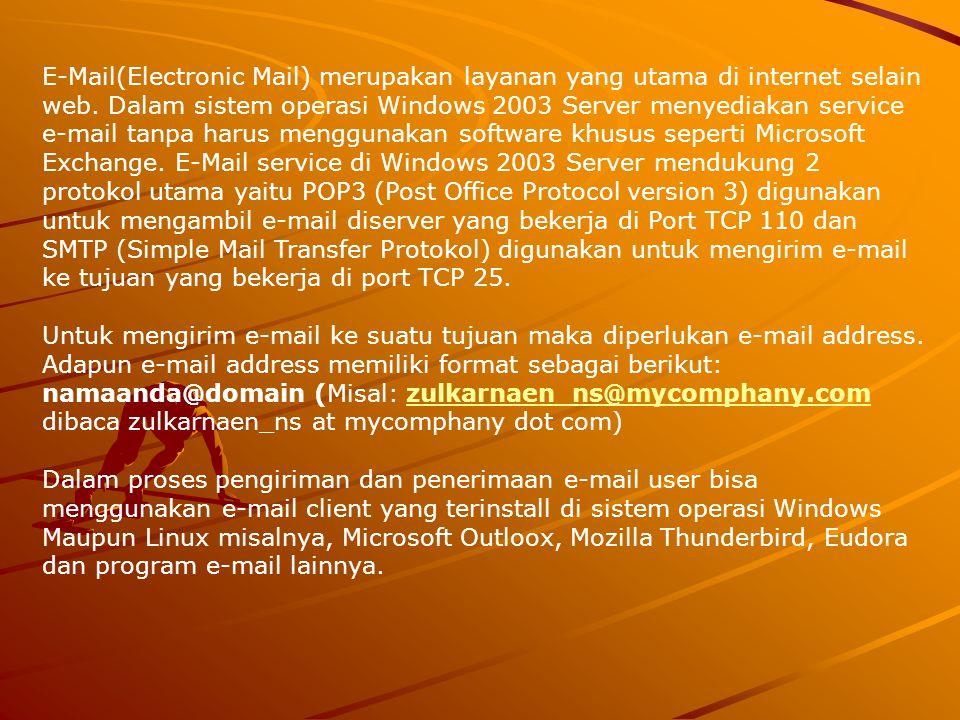 E-Mail(Electronic Mail) merupakan layanan yang utama di internet selain web. Dalam sistem operasi Windows 2003 Server menyediakan service e-mail tanpa