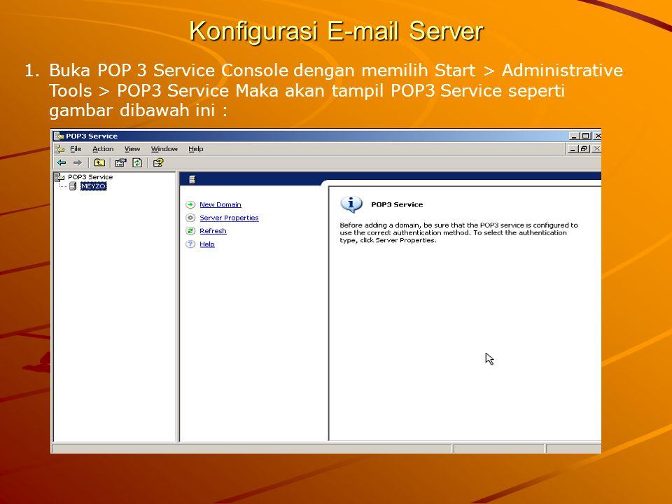 Konfigurasi E-mail Server 1.Buka POP 3 Service Console dengan memilih Start > Administrative Tools > POP3 Service Maka akan tampil POP3 Service sepert