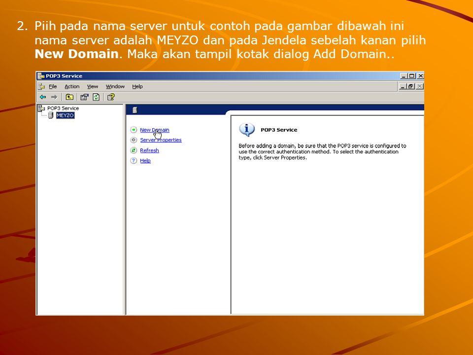 2.Piih pada nama server untuk contoh pada gambar dibawah ini nama server adalah MEYZO dan pada Jendela sebelah kanan pilih New Domain. Maka akan tampi