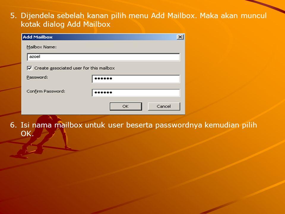 5.Dijendela sebelah kanan pilih menu Add Mailbox. Maka akan muncul kotak dialog Add Mailbox 6.Isi nama mailbox untuk user beserta passwordnya kemudian