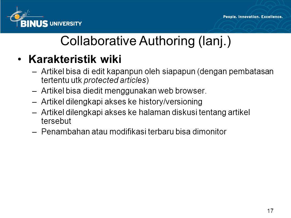 Collaborative Authoring (lanj.) Karakteristik wiki –Artikel bisa di edit kapanpun oleh siapapun (dengan pembatasan tertentu utk protected articles) –Artikel bisa diedit menggunakan web browser.