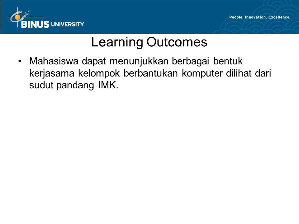 Learning Outcomes Mahasiswa dapat menunjukkan berbagai bentuk kerjasama kelompok berbantukan komputer dilihat dari sudut pandang IMK.