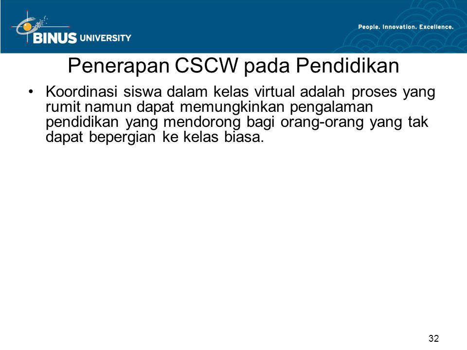 Penerapan CSCW pada Pendidikan Koordinasi siswa dalam kelas virtual adalah proses yang rumit namun dapat memungkinkan pengalaman pendidikan yang mendorong bagi orang-orang yang tak dapat bepergian ke kelas biasa.