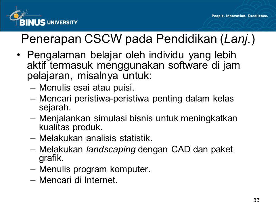 Penerapan CSCW pada Pendidikan (Lanj.) Pengalaman belajar oleh individu yang lebih aktif termasuk menggunakan software di jam pelajaran, misalnya untuk: –Menulis esai atau puisi.