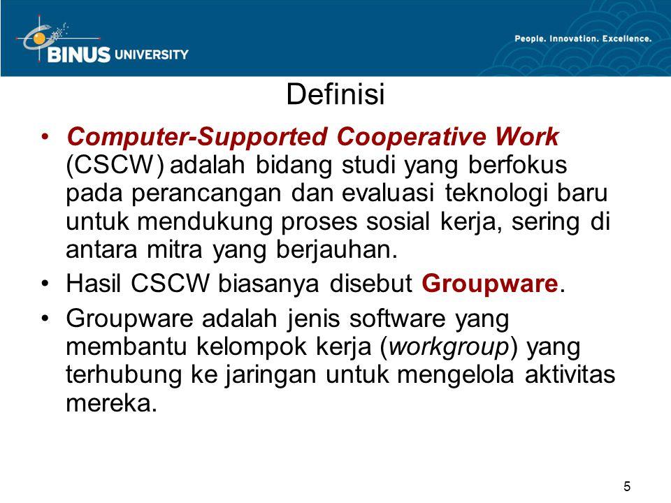 Definisi Computer-Supported Cooperative Work (CSCW) adalah bidang studi yang berfokus pada perancangan dan evaluasi teknologi baru untuk mendukung proses sosial kerja, sering di antara mitra yang berjauhan.