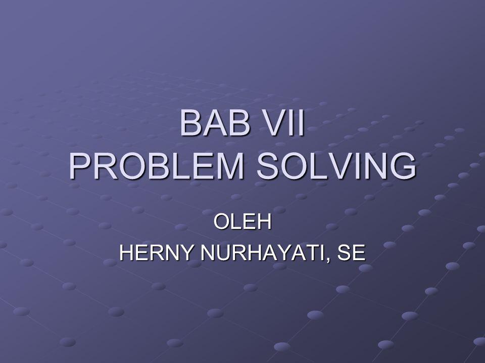 BAB VII PROBLEM SOLVING OLEH HERNY NURHAYATI, SE