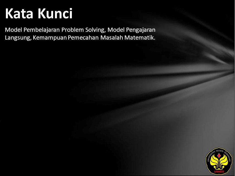 Kata Kunci Model Pembelajaran Problem Solving, Model Pengajaran Langsung, Kemampuan Pemecahan Masalah Matematik.