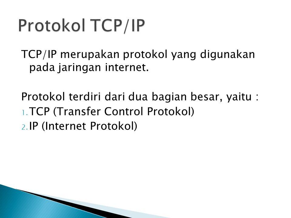TCP/IP merupakan protokol yang digunakan pada jaringan internet.