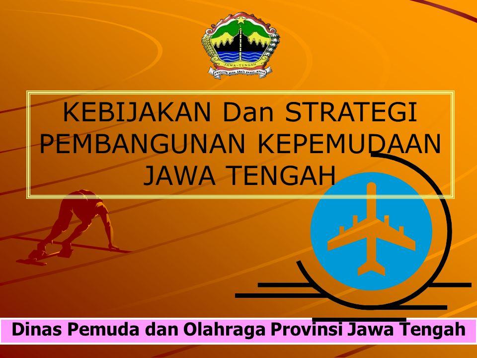 Dinas Pemuda dan Olahraga Provinsi Jawa Tengah KEBIJAKAN Dan STRATEGI PEMBANGUNAN KEPEMUDAAN JAWA TENGAH