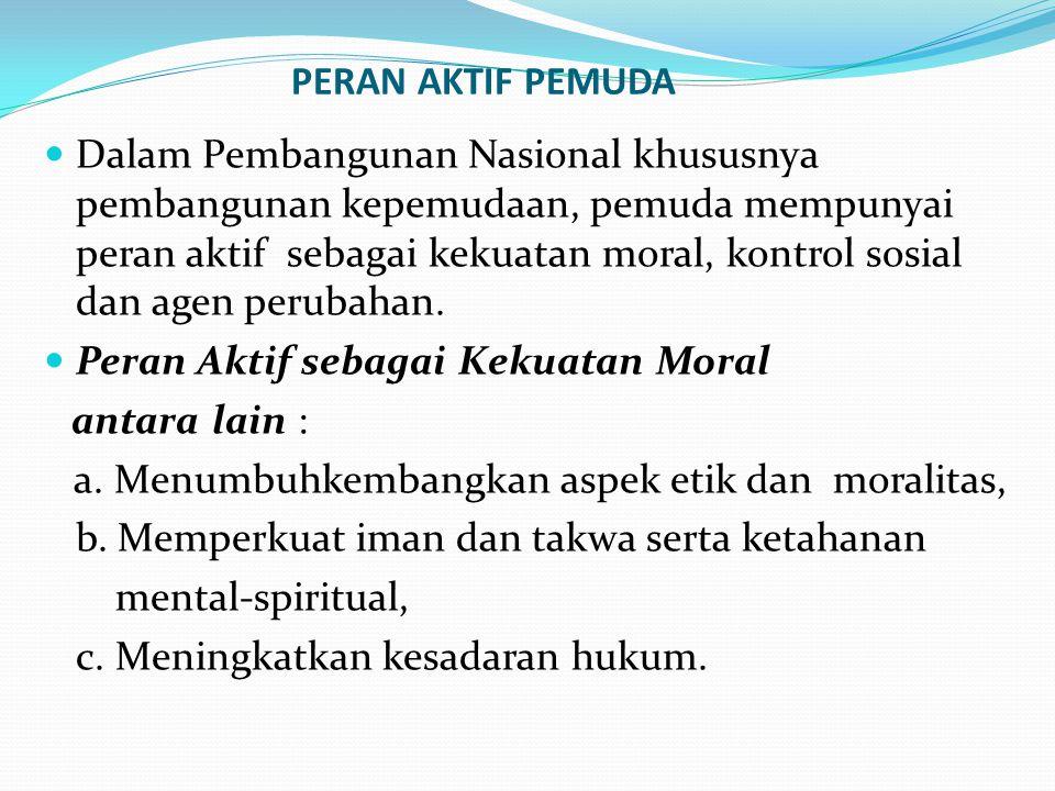 PERAN AKTIF PEMUDA Dalam Pembangunan Nasional khususnya pembangunan kepemudaan, pemuda mempunyai peran aktif sebagai kekuatan moral, kontrol sosial da