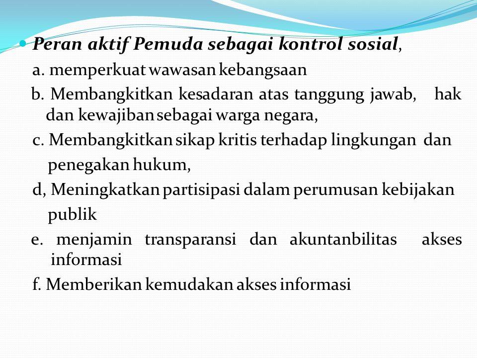 Peran aktif Pemuda sebagai kontrol sosial, a. memperkuat wawasan kebangsaan b. Membangkitkan kesadaran atas tanggung jawab, hak dan kewajiban sebagai