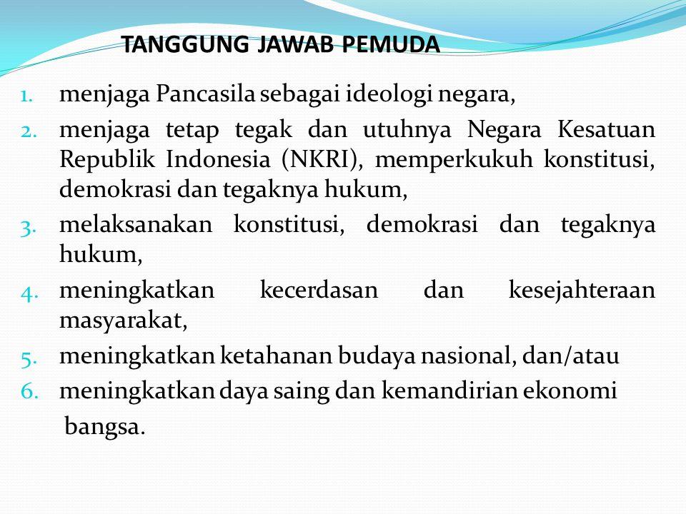1. menjaga Pancasila sebagai ideologi negara, 2. menjaga tetap tegak dan utuhnya Negara Kesatuan Republik Indonesia (NKRI), memperkukuh konstitusi, de