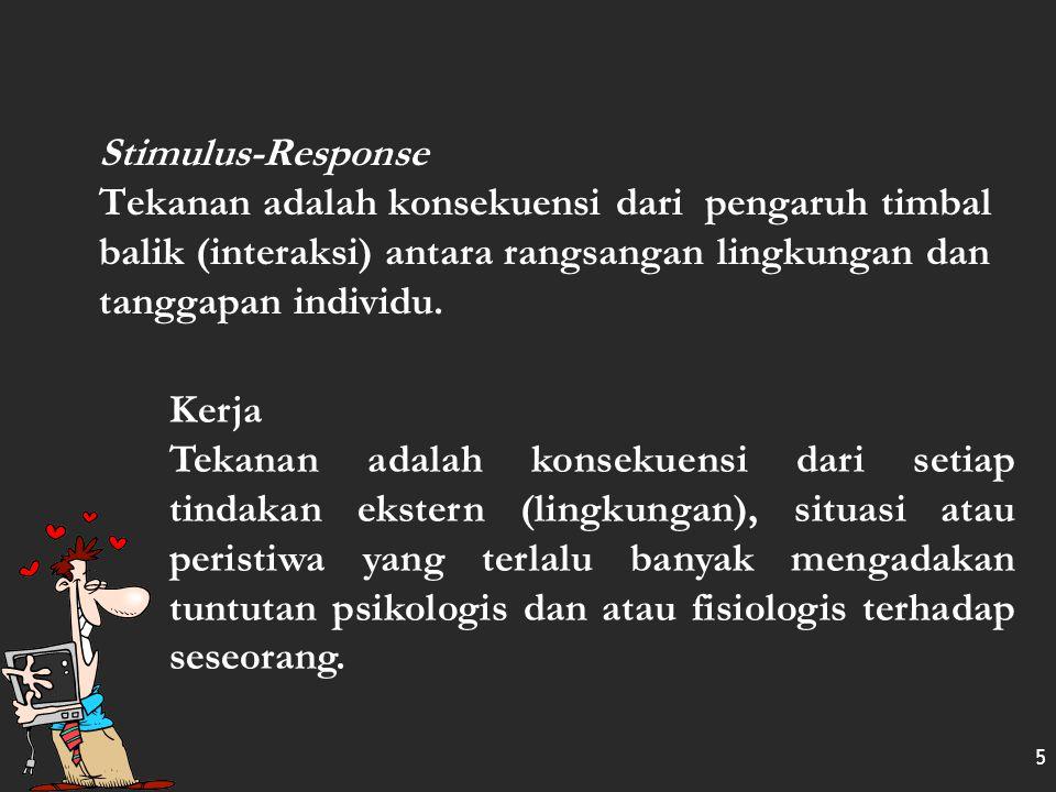 4 What is Stress ?? Stimulus Tekanan adalah kekuatan atau perangsang yang menekan individu yang menimbulkan tanggapan terhadap ketegangan. Response Te