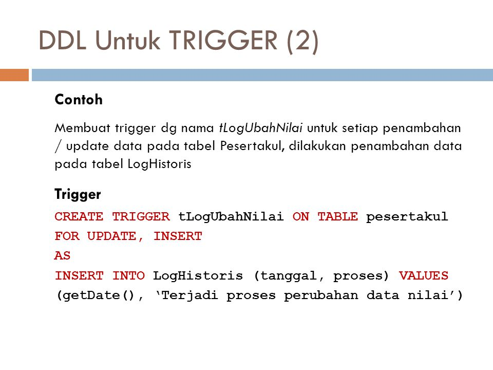 DDL Untuk TRIGGER (2) Contoh Membuat trigger dg nama tLogUbahNilai untuk setiap penambahan / update data pada tabel Pesertakul, dilakukan penambahan d