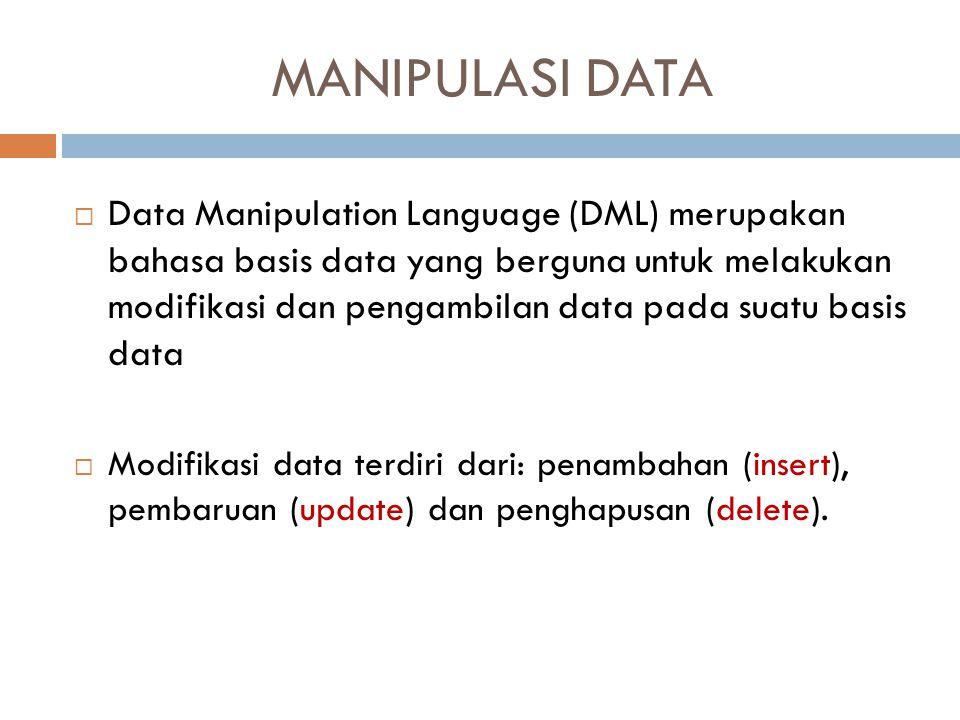 MANIPULASI DATA  Data Manipulation Language (DML) merupakan bahasa basis data yang berguna untuk melakukan modifikasi dan pengambilan data pada suatu