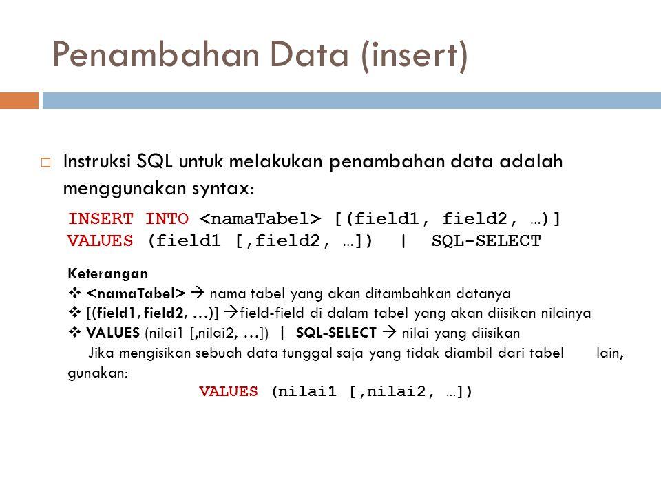 Penambahan Data (insert)  Instruksi SQL untuk melakukan penambahan data adalah menggunakan syntax: INSERT INTO [(field1, field2, …)] VALUES (field1 [