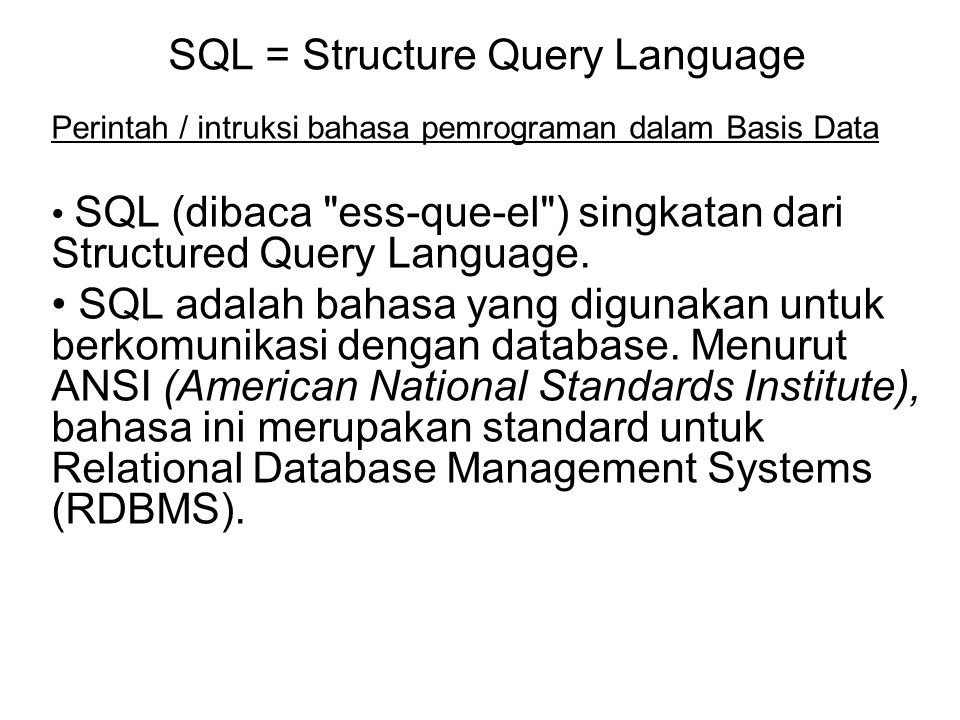 SQL = Structure Query Language Perintah / intruksi bahasa pemrograman dalam Basis Data SQL (dibaca ess-que-el ) singkatan dari Structured Query Language.